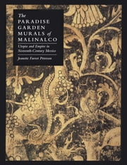The Paradise Garden Murals of Malinalco - Utopia and Empire in Sixteenth-Century Mexico ebook by Jeanette Favrot Peterson