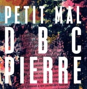 Petit Mal ebook by DBC Pierre