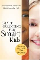 Smart Parenting for Smart Kids ebook by Eileen Kennedy-Moore,Mark S. Lowenthal