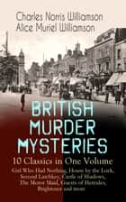 BRITISH MURDER MYSTERIES – 10 Classics in One Volume: Girl Who Had Nothing, House by the Lock, Second Latchkey, Castle of Shadows, The Motor Maid, Guests of Hercules, Brightener and more ebook by Charles Norris Williamson, Alice Muriel Williamson, M. Leone Bracker,...