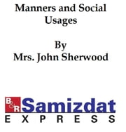 Manners and Social Usages (1887) ebook by Mrs. John Sherwood