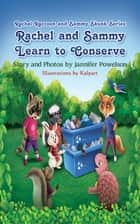 Rachel and Sammy Learn to Conserve ebook by Kalpart, Jannifer Powelson