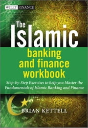 The Islamic Banking and Finance Workbook - Step-by-Step Exercises to help you Master the Fundamentals of Islamic Banking and Finance ebook by Brian Kettell