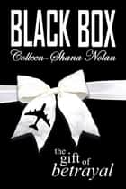 Black Box - The Gift of Betrayal ebook by Colleen-Shana Nolan