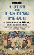 A Just and Lasting Peace ebook by John David Smith