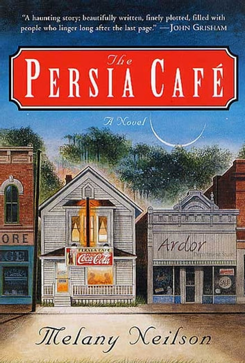 The Persia Cafe - A Novel ebook by Melany Neilson