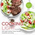Cooking Light Volume 1 (Complete Boxed Set): With Light Cooking, Freezer Recipes, Smoothies and Juicing - With Light Cooking, Freezer Recipes, Smoothies and Juicing ebook by Speedy Publishing