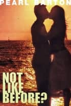 Not Like Before? ebook by Pearl Barton