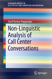 Non-Linguistic Analysis of Call Center Conversations ebook by Sunil Kumar Kopparapu
