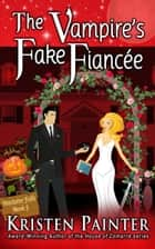 The Vampire's Fake Fiancee ebook by Kristen Painter