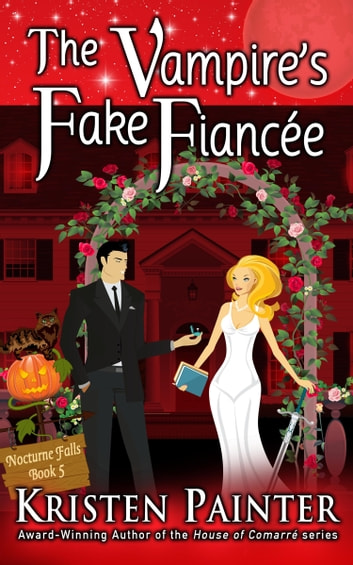The Vampire's Fake Fiancee - Nocturne Falls book 5 ebook by Kristen Painter