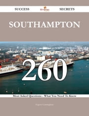 Southampton 260 Success Secrets - 260 Most Asked Questions On Southampton - What You Need To Know ebook by Eugene Cunningham
