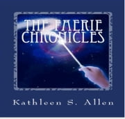 The Faerie Chronicles ebook by Kathleen S. Allen