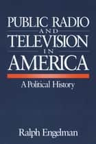 Public Radio and Television in America ebook by Ralph Engelman