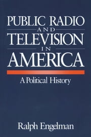 Public Radio and Television in America - A Political History ebook by Ralph Engelman