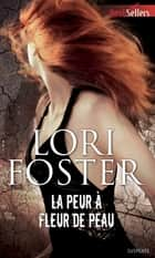 La peur à fleur de peau - T1 - Men who walk the edge of honor ebook by Lori Foster