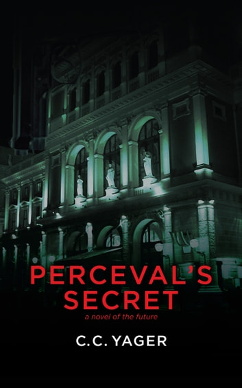 Perceval's Secret - A Novel of the Future ebook by C. C. Yager