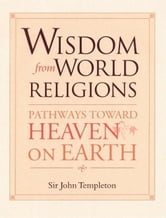 Wisdom from World Religions: Pathways Toward Heaven on Earth ebook by Templeton, John Marks