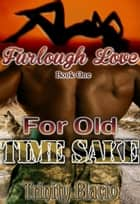 Furlough Love: For Old Time Sake ebook by Trinity Blacio