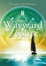 The Wayward Zephyr - A Cape Cod Romance ebook by Roberto de Haro