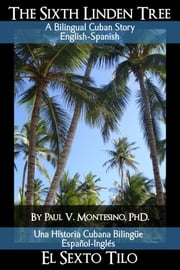 The Sixth Linden Tree- El Sexto Tilo ebook by Paul V. Montesino