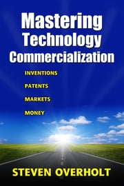 MASTERING TECHNOLOGY COMMERCIALIZATION- Inventions, Patents, Markets, Money ebook by Kobo.Web.Store.Products.Fields.ContributorFieldViewModel