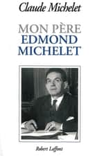 Mon père Edmond Michelet ebook by Claude MICHELET