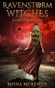 RavenStorm Witches - A Coven of Bitches ebook by Misha McKenzie