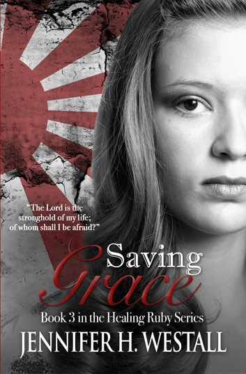 Saving Grace: A Novel ebook by Jennifer H. Westall