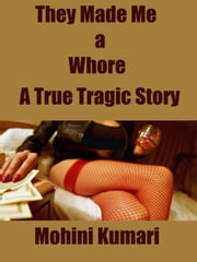 They Made Me a Whore: A True Tragic Story ebook by Mohini Kumari