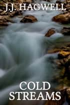 Cold Streams ebook by J.J. Hagwell