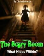 The Scary Room - What Hides Within? ebook by Christie Nortje