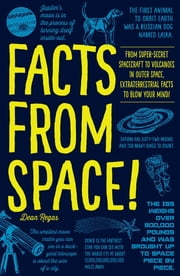 Facts from Space! - From Super-Secret Spacecraft to Volcanoes in Outer Space, Extraterrestrial Facts to Blow Your Mind! ebook by Dean Regas