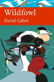 Wildfowl (Collins New Naturalist Library, Book 110) ebook by David Cabot