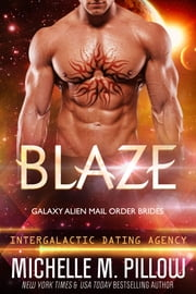 Blaze: Galaxy Alien Mail Order Brides - Intergalactic Dating Agency ebook by Michelle M. Pillow