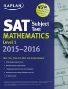 Kaplan SAT Subject Test Mathematics Level 1 2015-2016 ebook by Kaplan Test Prep