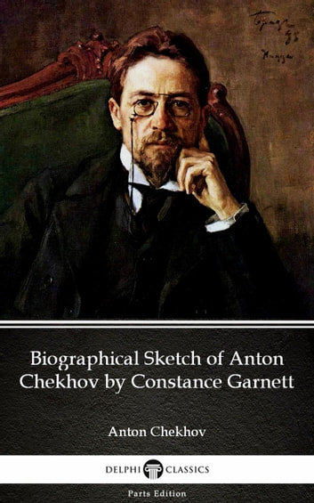 Biographical Sketch of Anton Chekhov by Constance Garnett by Anton Chekhov (Illustrated) ebook by Anton Chekhov