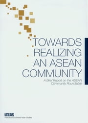 Towards Realizing an ASEAN Community. A Brief Report on the ASEAN Community Roundtable ebook by ISEAS