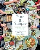 Pure & Simple - A Natural Food Way of Life ebook by Pascale Naessens