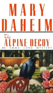 The Alpine Decoy - An Emma Lord Mystery ebook by Mary Daheim