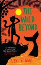 The Wild Beyond - Book 3 ebook by Piers Torday, Oliver Hembrough