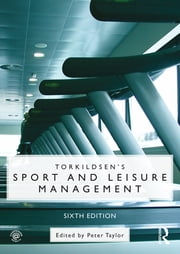 Torkildsen's Sport and Leisure Management ebook by Peter Taylor,George Torkildsen