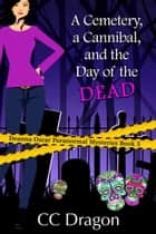 A Cemetery, a Cannibal, and the Day of the Dead - Deanna Oscar Paranormal Mystery, #5 ebook by CC Dragon