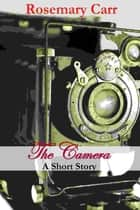 The Camera, A Short Story ebook by Rosemary Carr