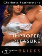 Improper Pleasure ebook by Charlotte Featherstone