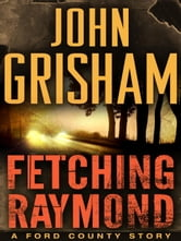 Fetching Raymond: A Story from the Ford County Collection ebook by John Grisham