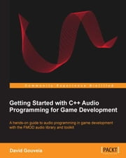 Getting Started with C++ Audio Programming for Game Development ebook by David Gouveia