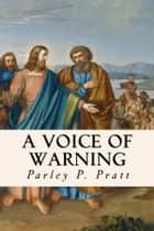 A Voice of Warning ebook by Parley P. Pratt