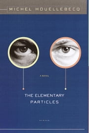 The Elementary Particles ebook by Michel Houellebecq