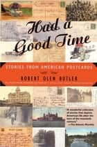 Had a Good Time - Stories from American Postcards ebook by Robert Olen Butler
